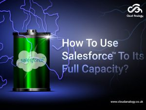 How To Use Salesforce To Its Full Capacity