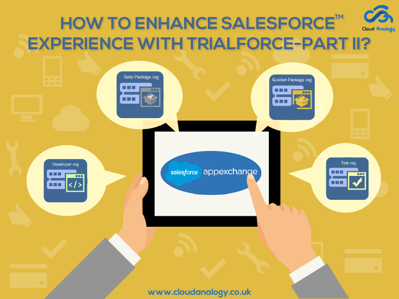 How to Enhance Your Salesforce Experience with Trialforce – Part II?