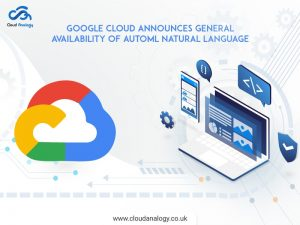 Google Cloud Announces General Availability Of AutoML Natural Language