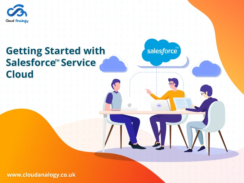 Getting Started With Salesforce Service Cloud